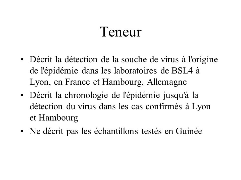 Teneur Décrit la détection de la souche de virus à l origine de l épidémie dans les laboratoires de BSL4 à Lyon, en France et Hambourg, Allemagne.