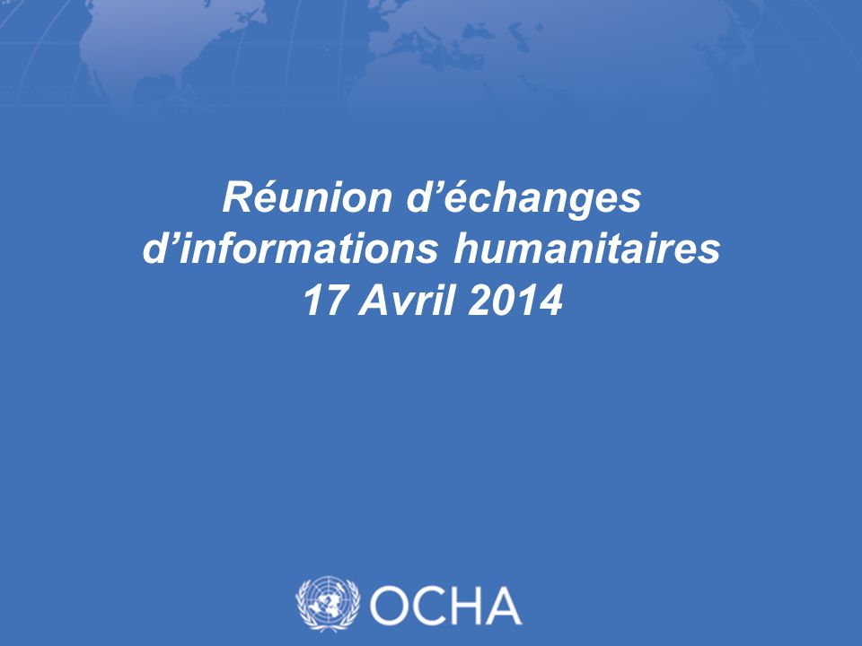 Réunion d'échanges d'informations humanitaires 17 Avril 2014