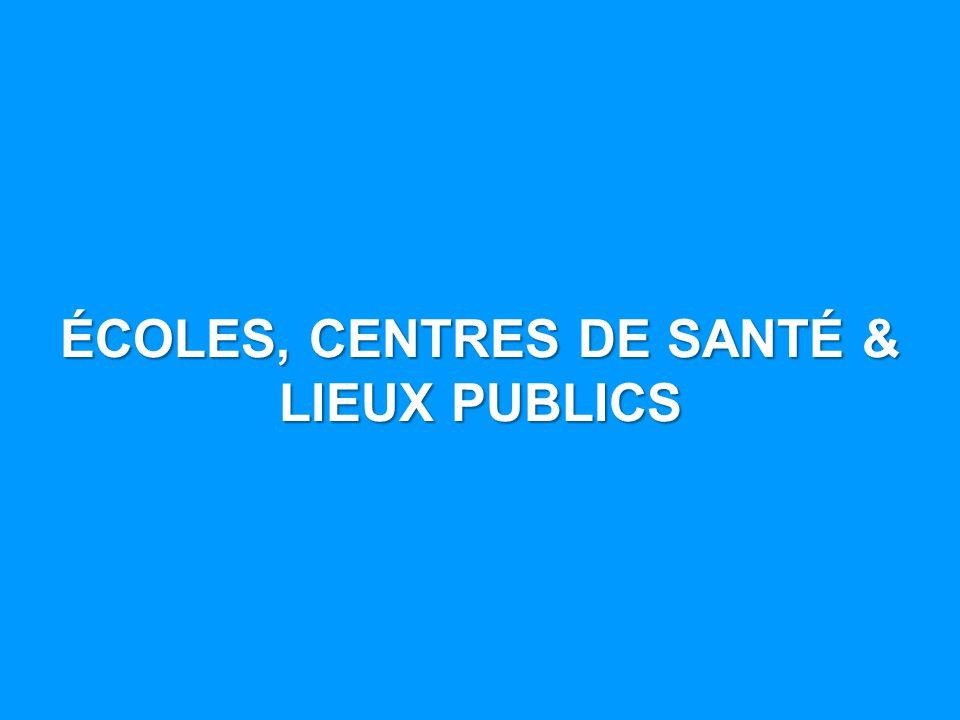ÉCOLES, CENTRES DE SANTÉ & LIEUX PUBLICS