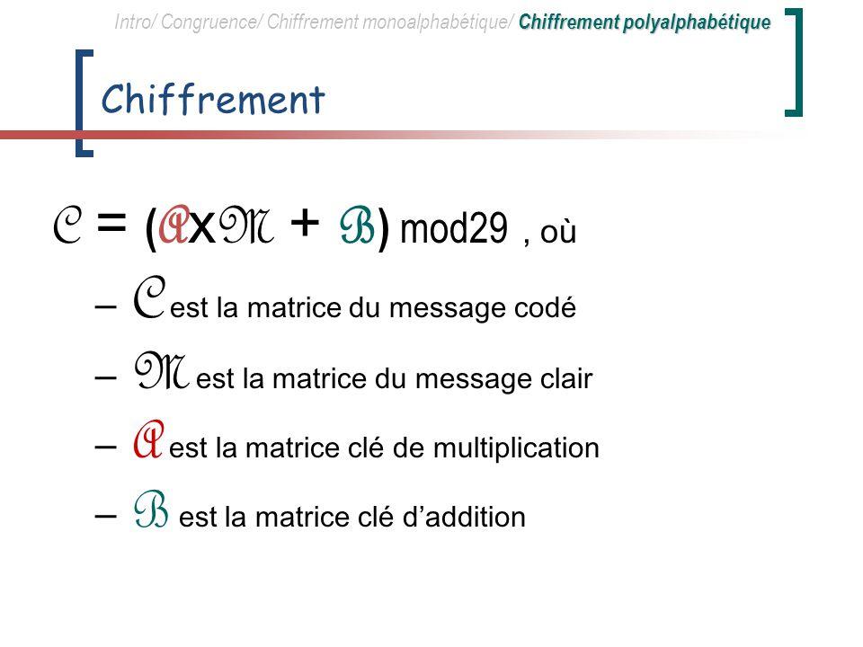 C = (AxM + B) mod29 , où Chiffrement C est la matrice du message codé