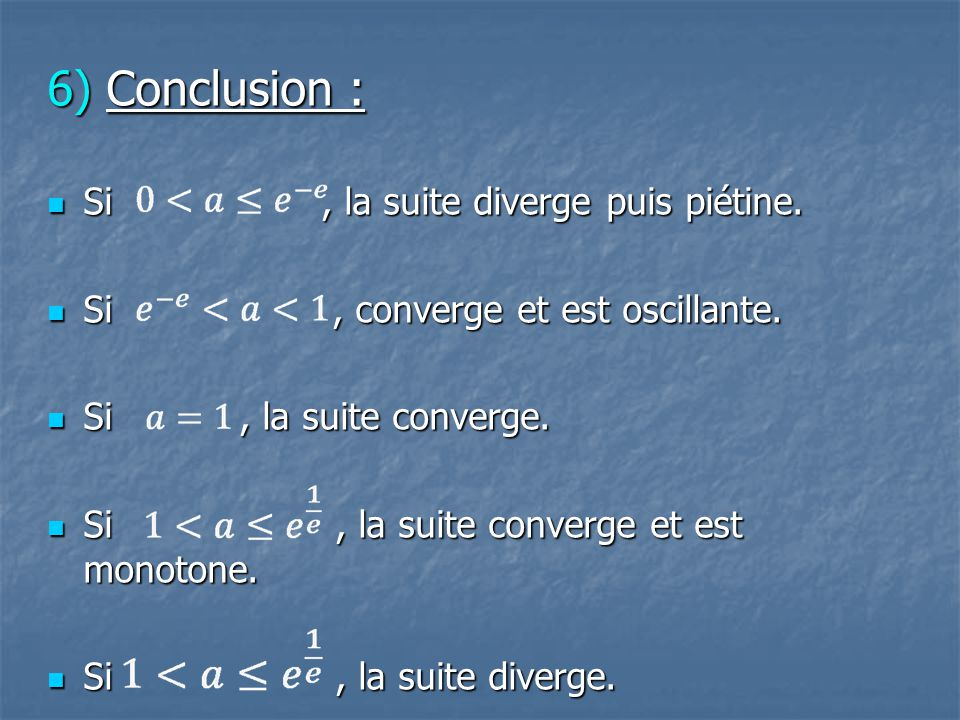 6) Conclusion : Si , la suite diverge puis piétine.