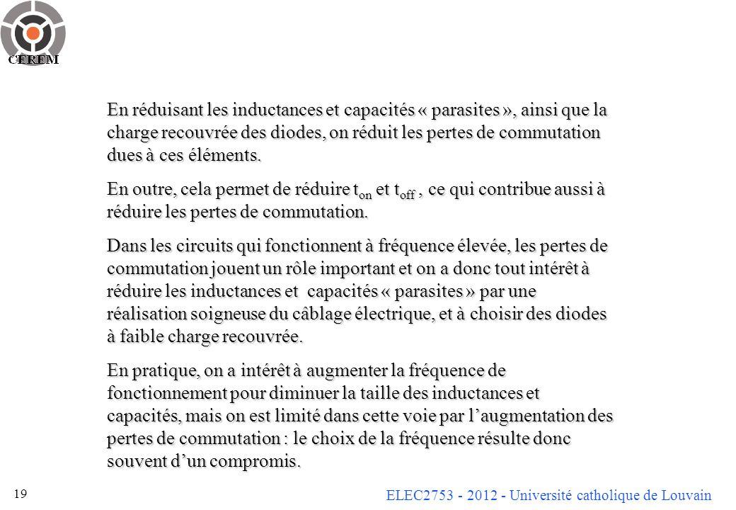 En réduisant les inductances et capacités « parasites », ainsi que la charge recouvrée des diodes, on réduit les pertes de commutation dues à ces éléments.