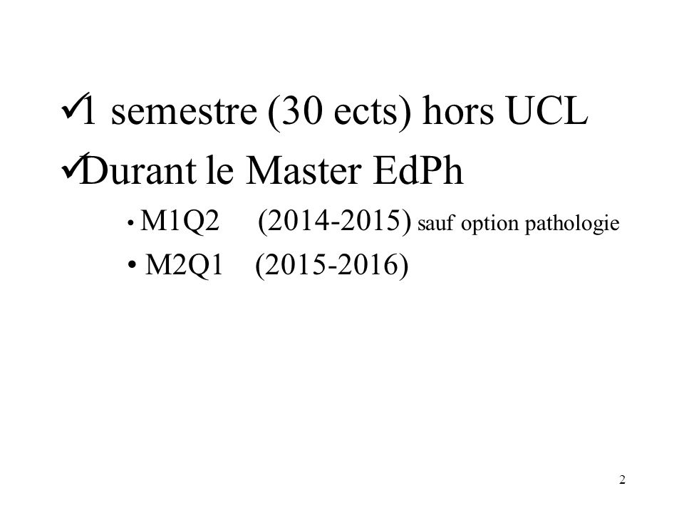 1 semestre (30 ects) hors UCL Durant le Master EdPh