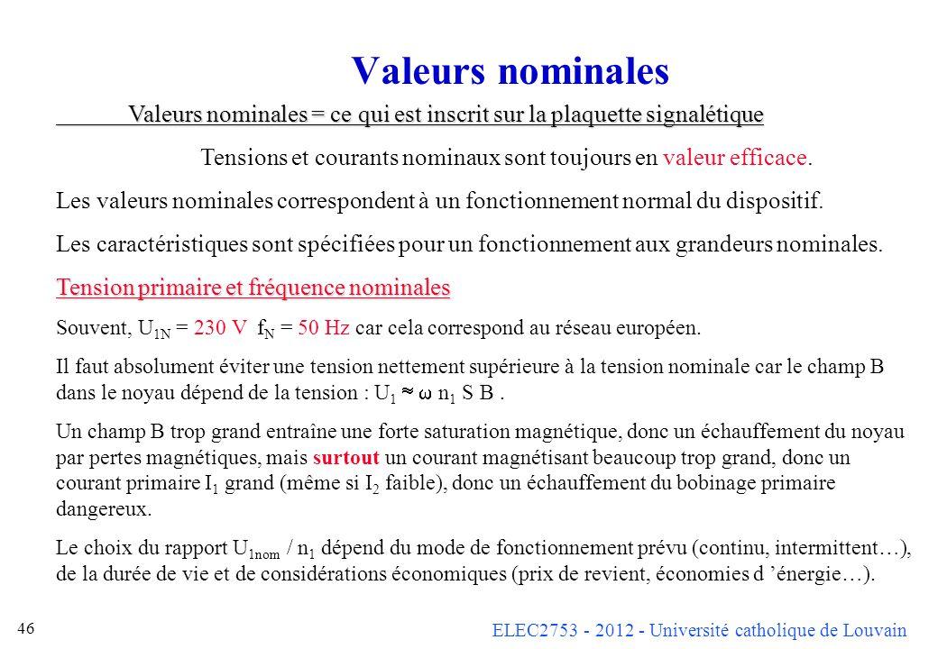 Valeurs nominales Valeurs nominales = ce qui est inscrit sur la plaquette signalétique.
