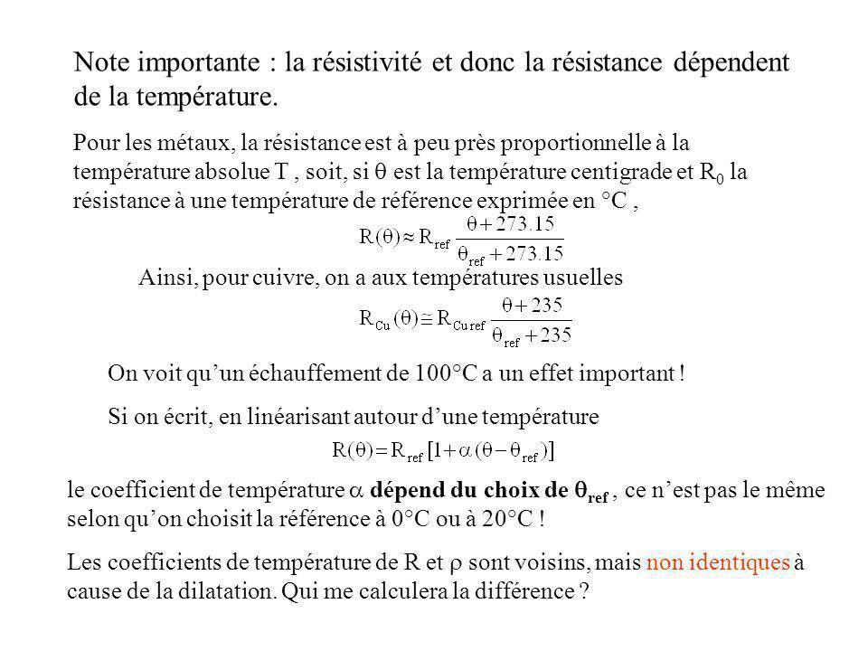 Note importante : la résistivité et donc la résistance dépendent de la température.