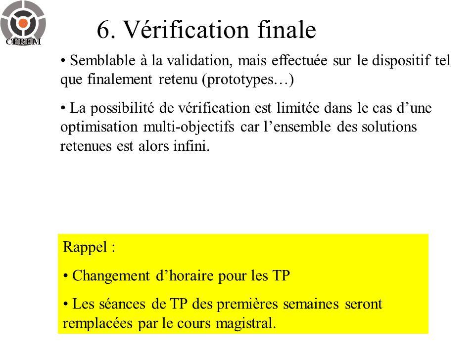6. Vérification finale Semblable à la validation, mais effectuée sur le dispositif tel que finalement retenu (prototypes…)