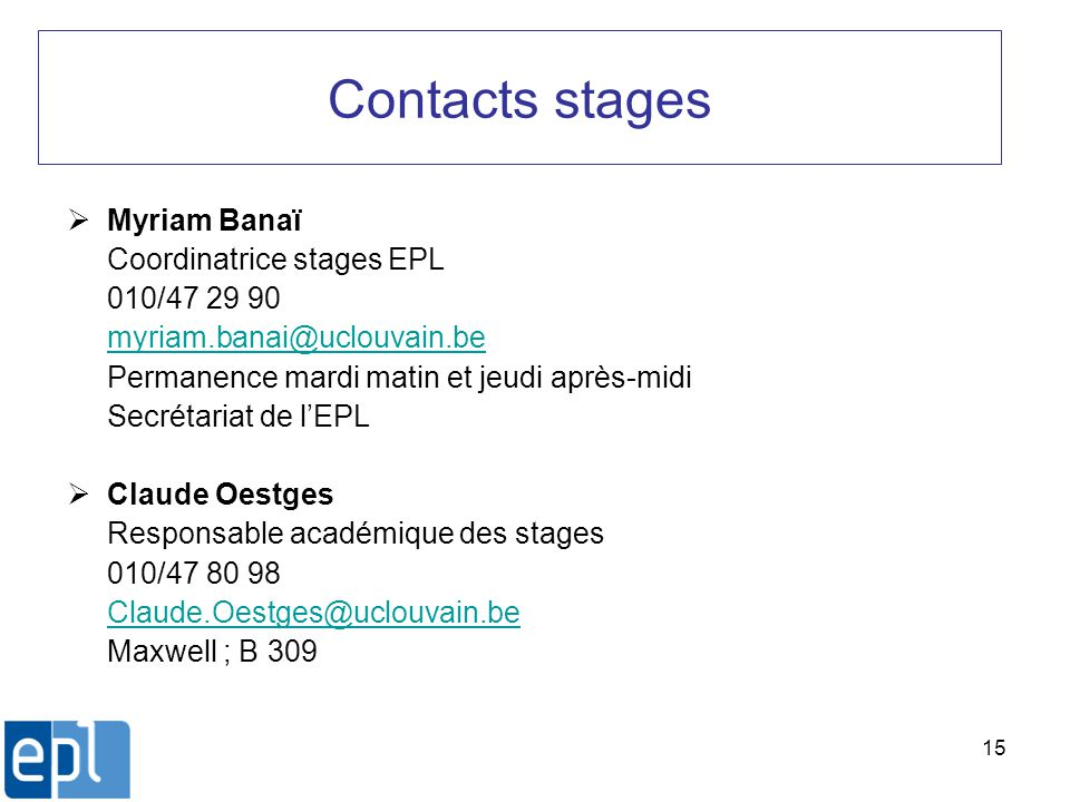 Contacts stages Myriam Banaï Coordinatrice stages EPL 010/47 29 90