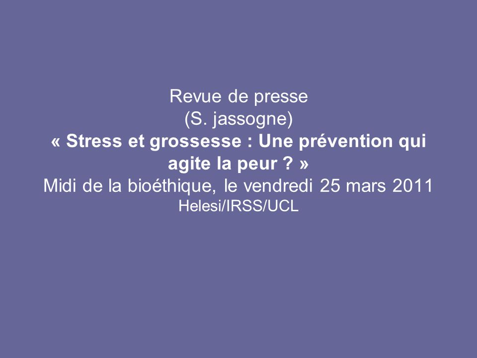 Revue de presse (S. jassogne) « Stress et grossesse : Une prévention qui agite la peur .