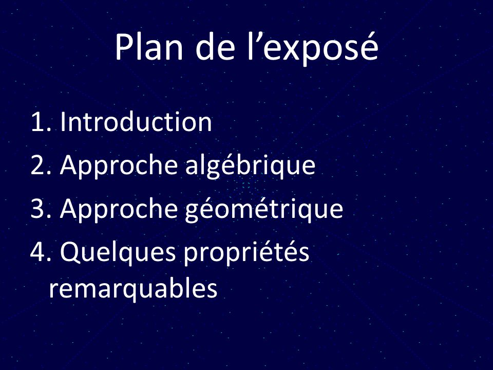 Plan de l'exposé 1. Introduction 2. Approche algébrique 3.