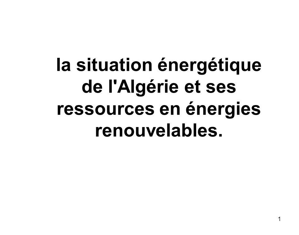 la situation énergétique de l Algérie et ses ressources en énergies renouvelables.