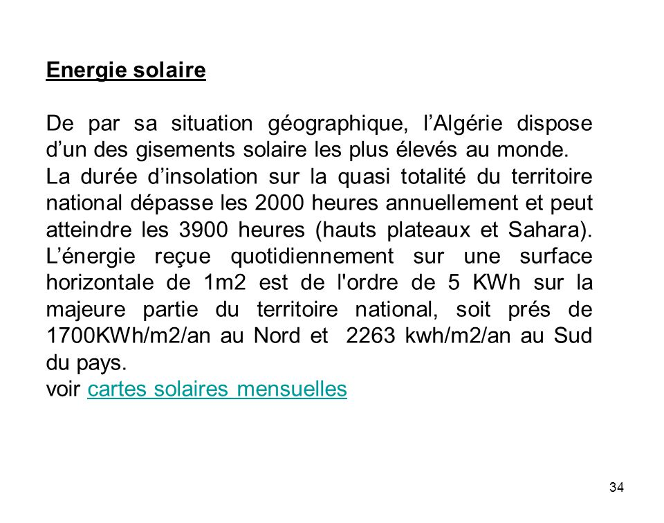Energie solaire De par sa situation géographique, l'Algérie dispose d'un des gisements solaire les plus élevés au monde.