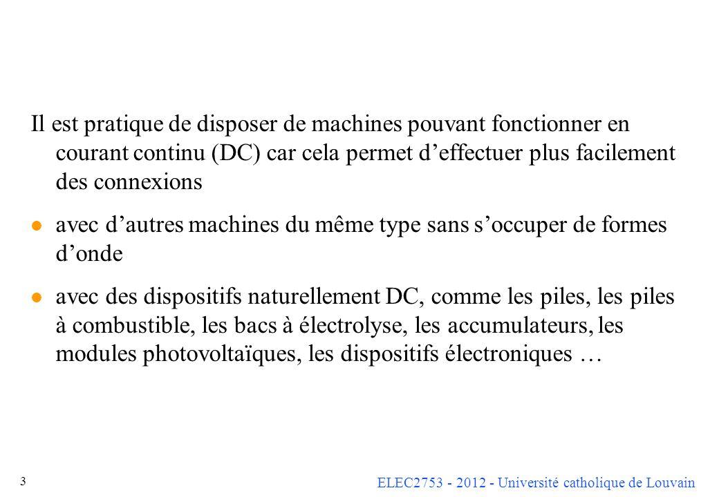 Il est pratique de disposer de machines pouvant fonctionner en courant continu (DC) car cela permet d'effectuer plus facilement des connexions