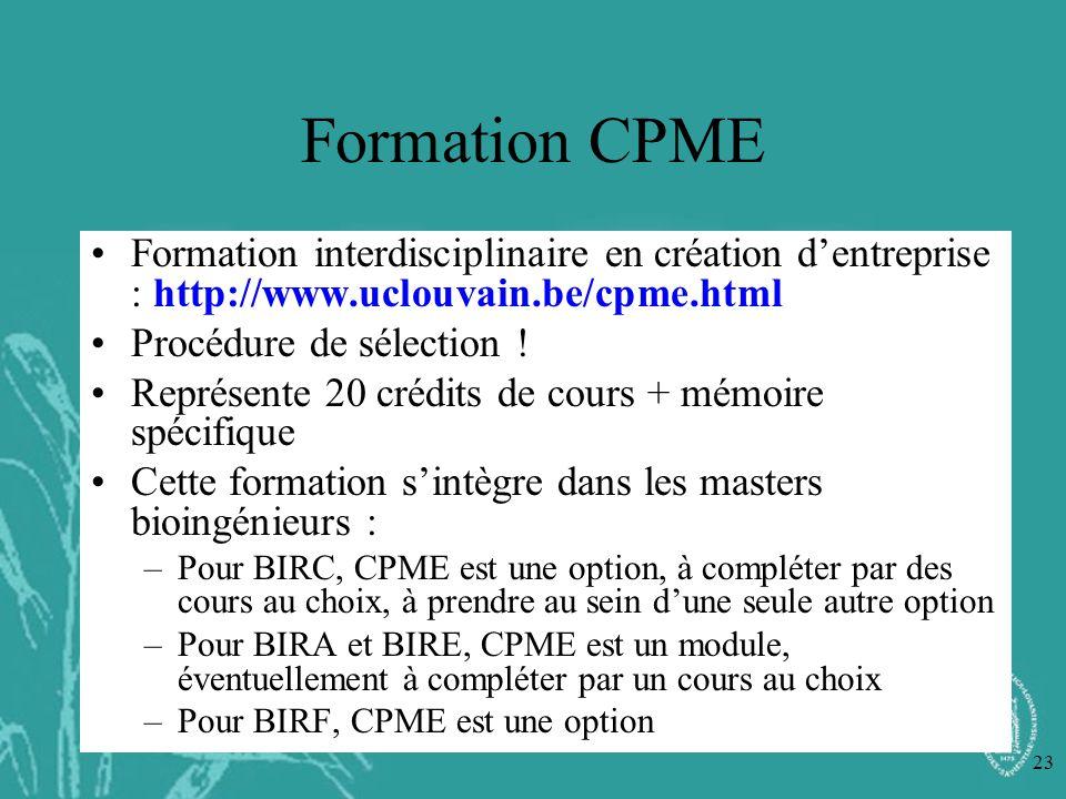 Formation CPME Formation interdisciplinaire en création d'entreprise : http://www.uclouvain.be/cpme.html.