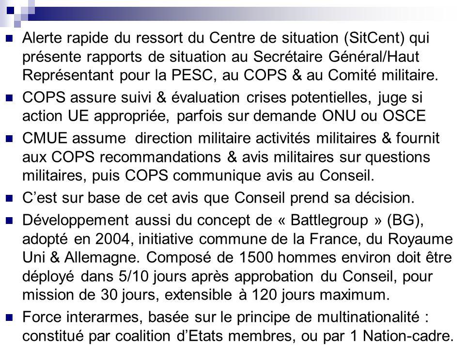 Alerte rapide du ressort du Centre de situation (SitCent) qui présente rapports de situation au Secrétaire Général/Haut Représentant pour la PESC, au COPS & au Comité militaire.