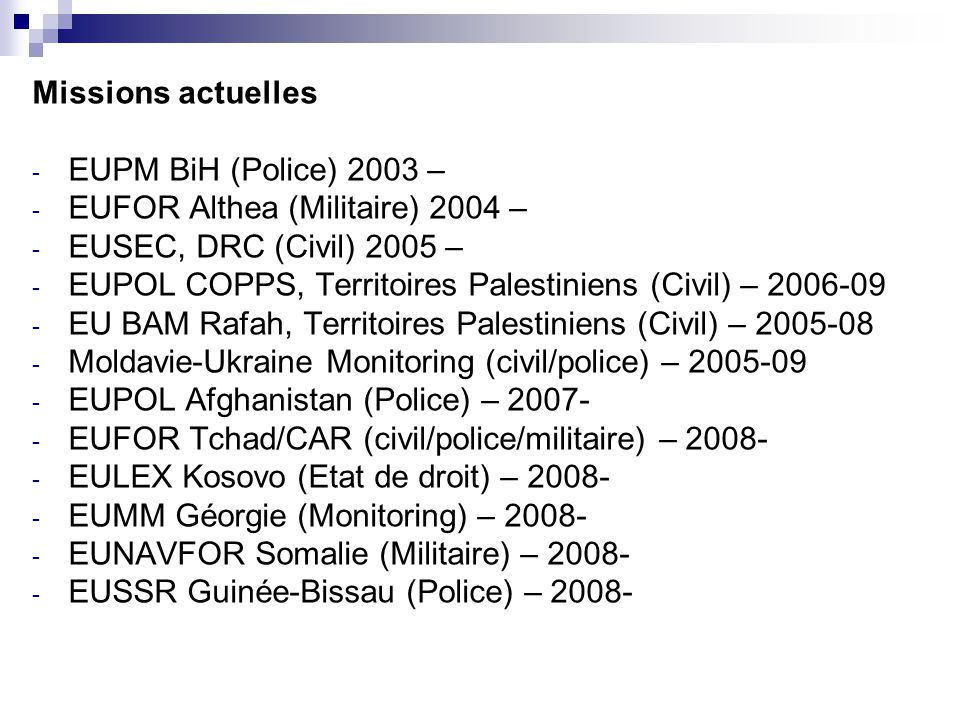 Missions actuelles EUPM BiH (Police) 2003 – EUFOR Althea (Militaire) 2004 – EUSEC, DRC (Civil) 2005 –
