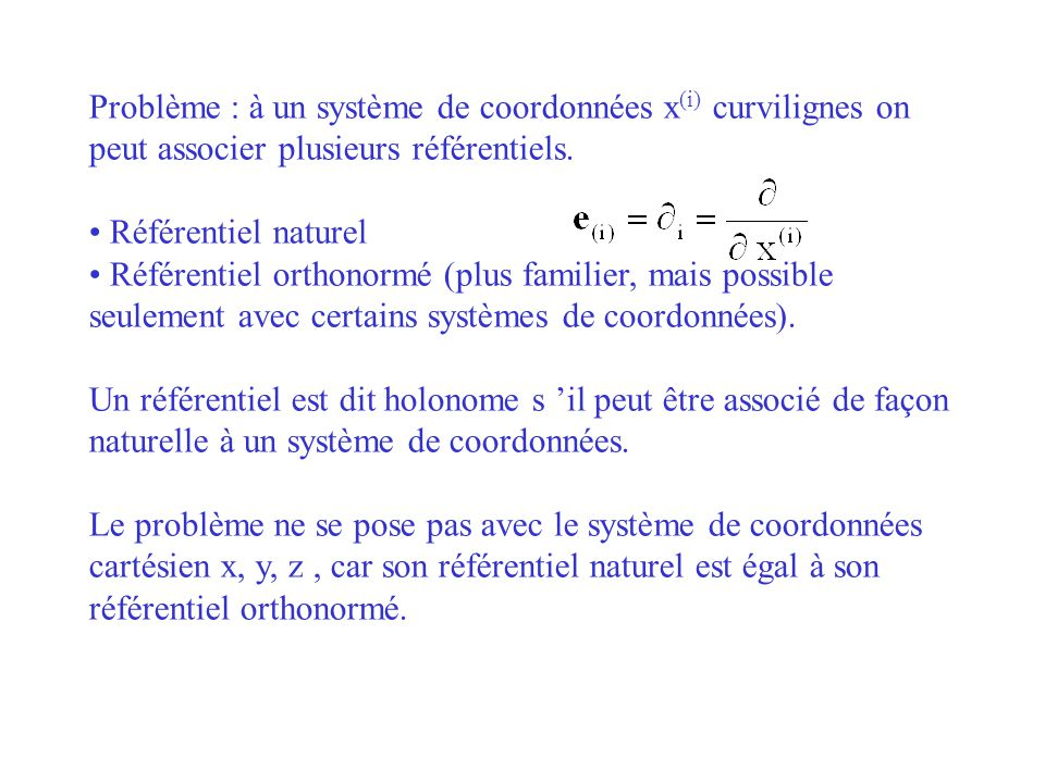 Problème : à un système de coordonnées x(i) curvilignes on peut associer plusieurs référentiels.