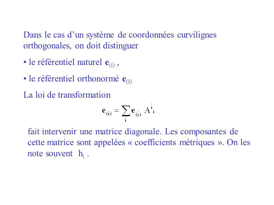 Dans le cas d'un système de coordonnées curvilignes orthogonales, on doit distinguer