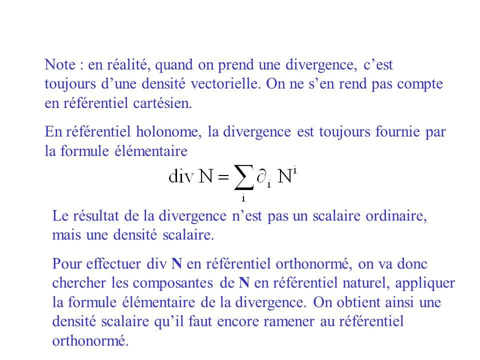 Note : en réalité, quand on prend une divergence, c'est toujours d'une densité vectorielle. On ne s'en rend pas compte en référentiel cartésien.