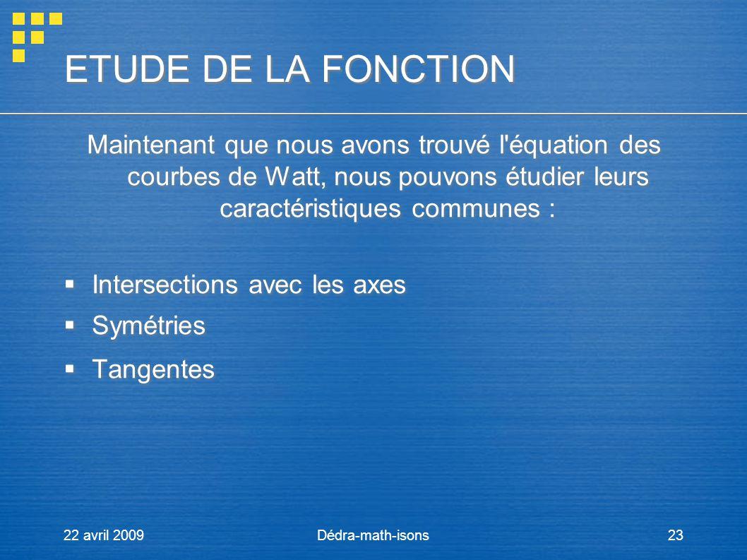 ETUDE DE LA FONCTION Maintenant que nous avons trouvé l équation des courbes de Watt, nous pouvons étudier leurs caractéristiques communes :
