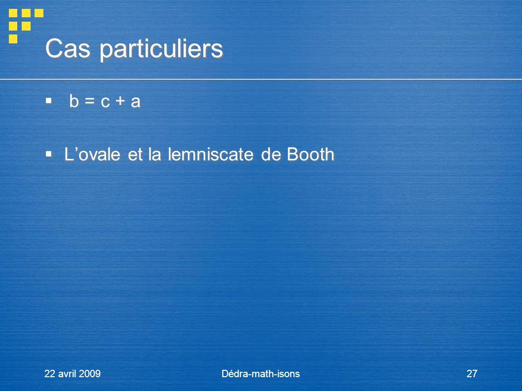 Cas particuliers b = c + a L'ovale et la lemniscate de Booth