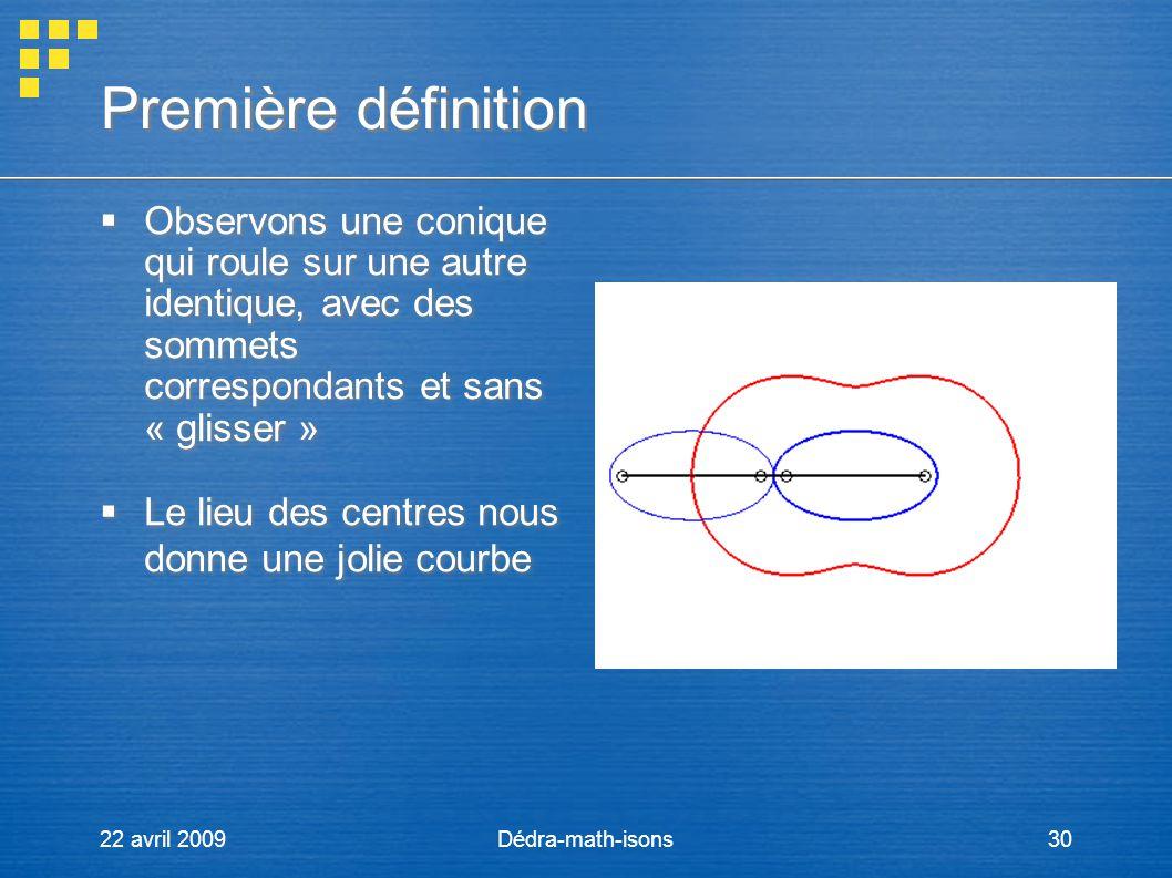 Première définition Observons une conique qui roule sur une autre identique, avec des sommets correspondants et sans « glisser »