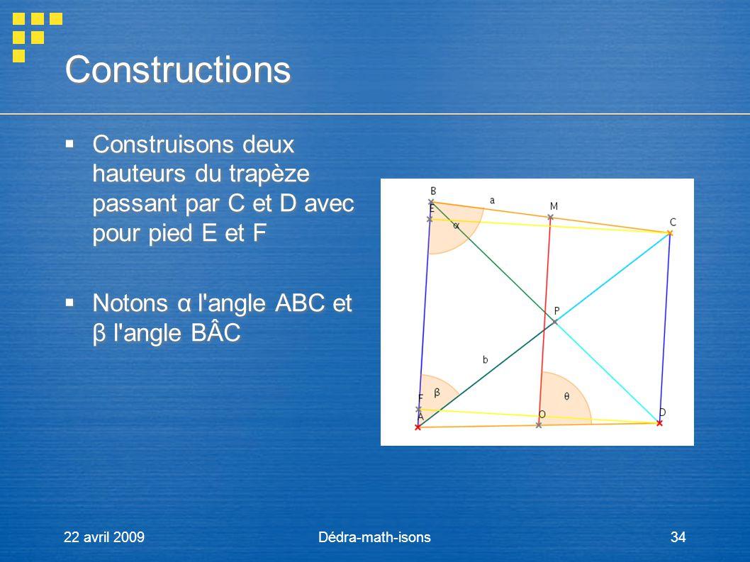 Constructions Construisons deux hauteurs du trapèze passant par C et D avec pour pied E et F. Notons α l angle ABC et β l angle BÂC.