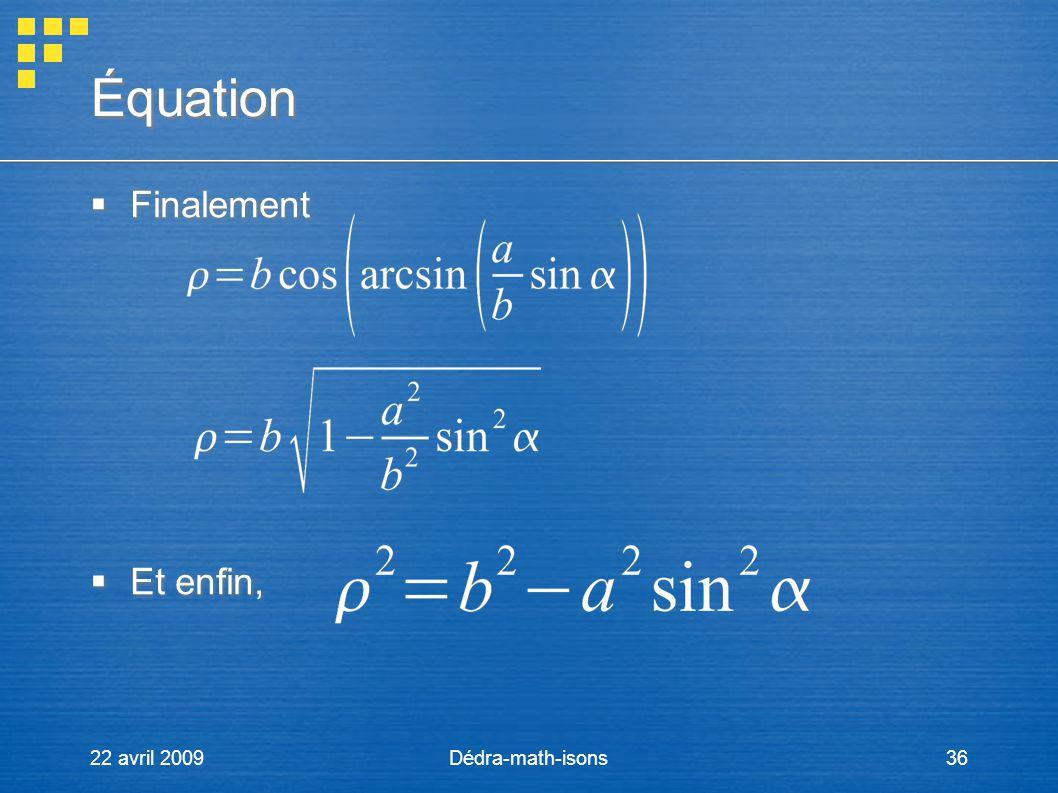 Équation Finalement Et enfin, 22 avril 2009 Dédra-math-isons