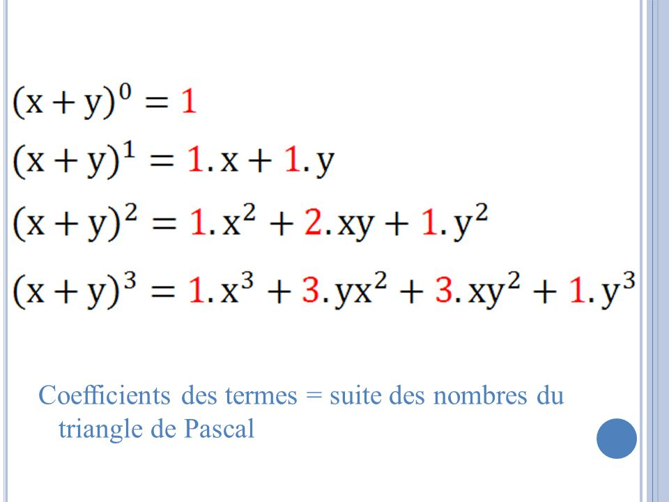 Coefficients des termes = suite des nombres du triangle de Pascal