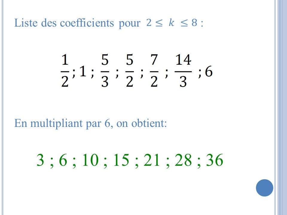3 ; 6 ; 10 ; 15 ; 21 ; 28 ; 36 Liste des coefficients pour :