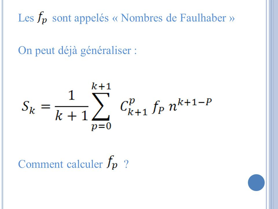 Les sont appelés « Nombres de Faulhaber » On peut déjà généraliser : Comment calculer