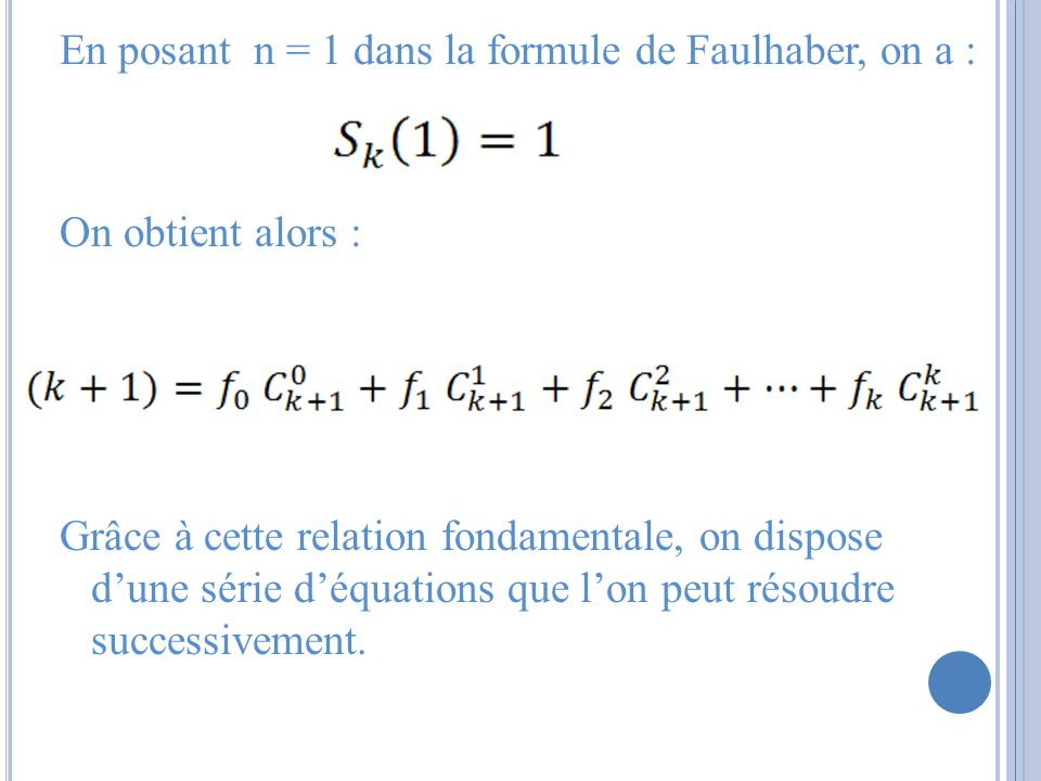 En posant n = 1 dans la formule de Faulhaber, on a : On obtient alors : Grâce à cette relation fondamentale, on dispose d'une série d'équations que l'on peut résoudre successivement.