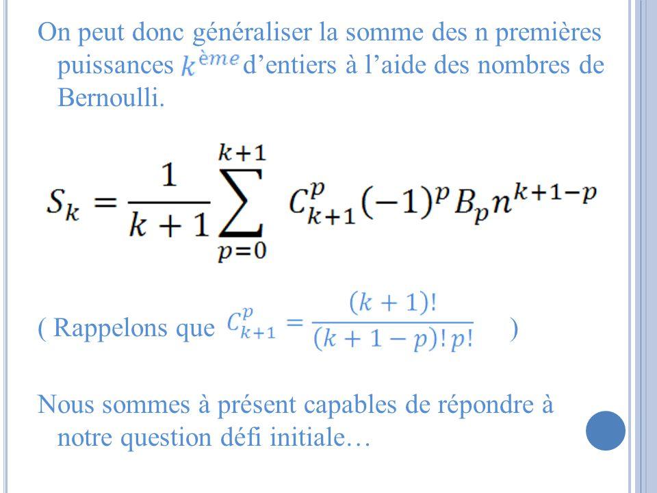 On peut donc généraliser la somme des n premières puissances d'entiers à l'aide des nombres de Bernoulli.