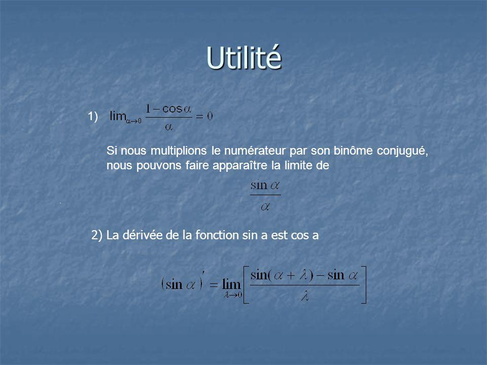 Utilité 1) Si nous multiplions le numérateur par son binôme conjugué, nous pouvons faire apparaître la limite de.