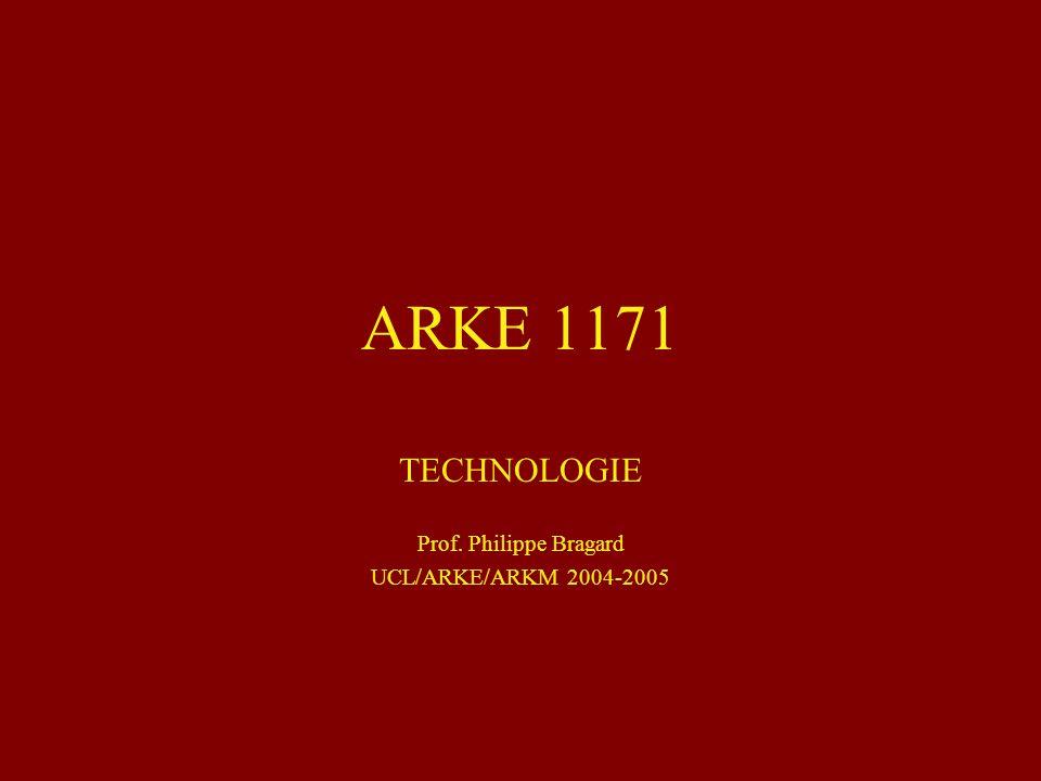 TECHNOLOGIE Prof. Philippe Bragard UCL/ARKE/ARKM 2004-2005