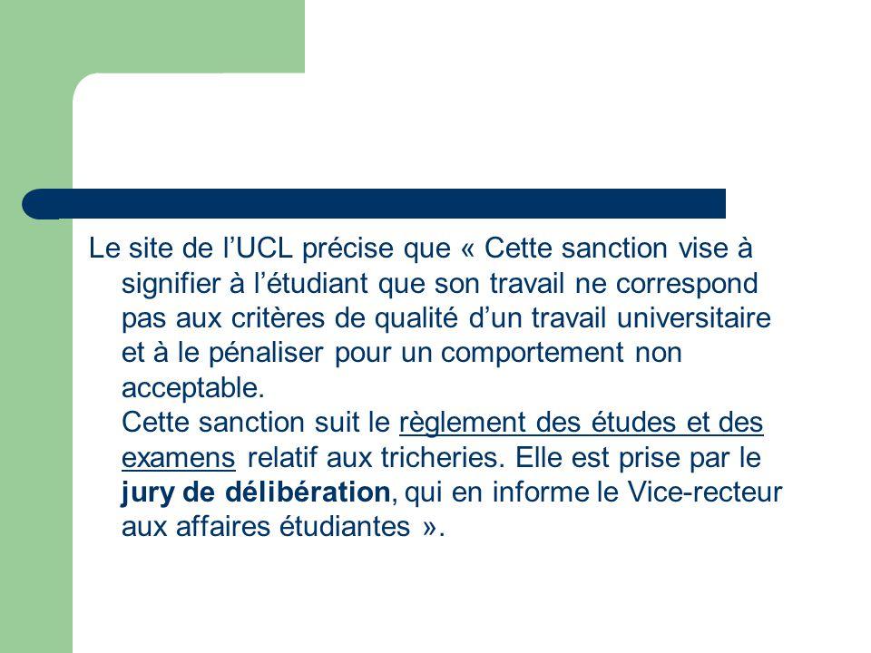 Le site de l'UCL précise que « Cette sanction vise à signifier à l'étudiant que son travail ne correspond pas aux critères de qualité d'un travail universitaire et à le pénaliser pour un comportement non acceptable.