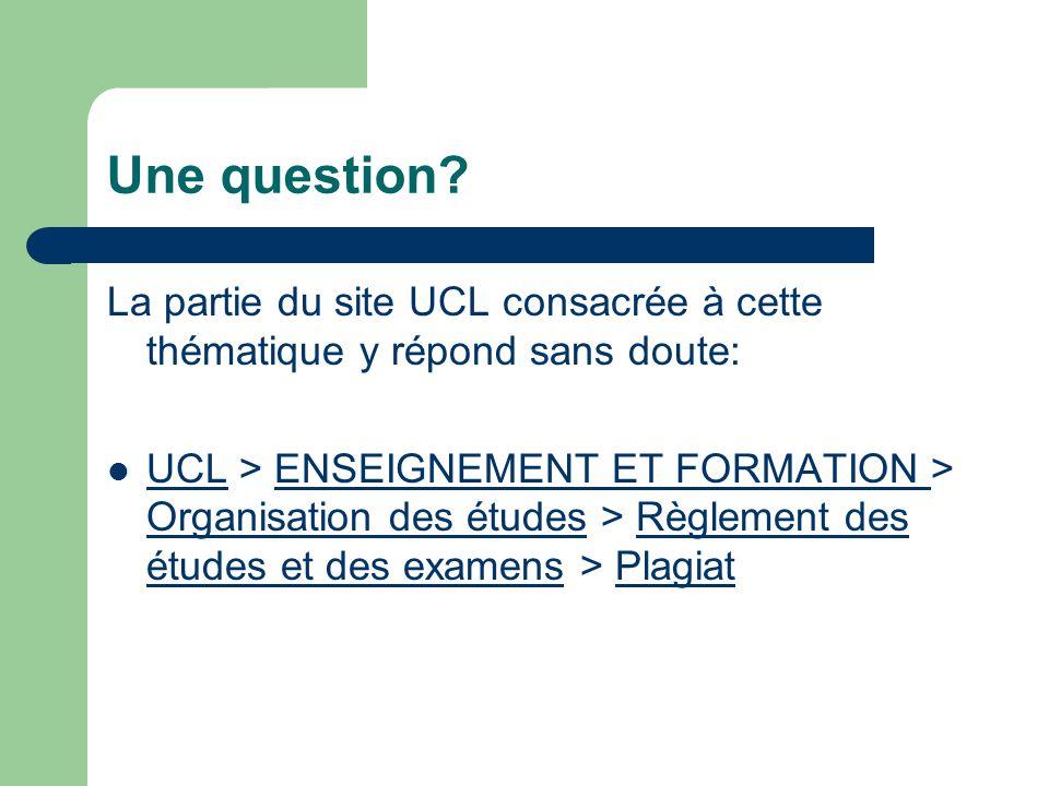 Une question La partie du site UCL consacrée à cette thématique y répond sans doute: