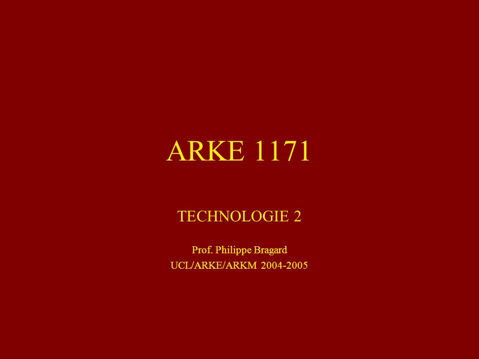 TECHNOLOGIE 2 Prof. Philippe Bragard UCL/ARKE/ARKM 2004-2005