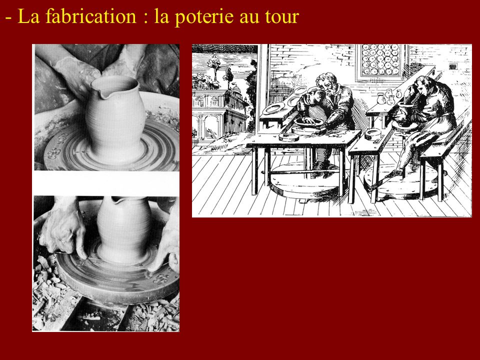 - La fabrication : la poterie au tour