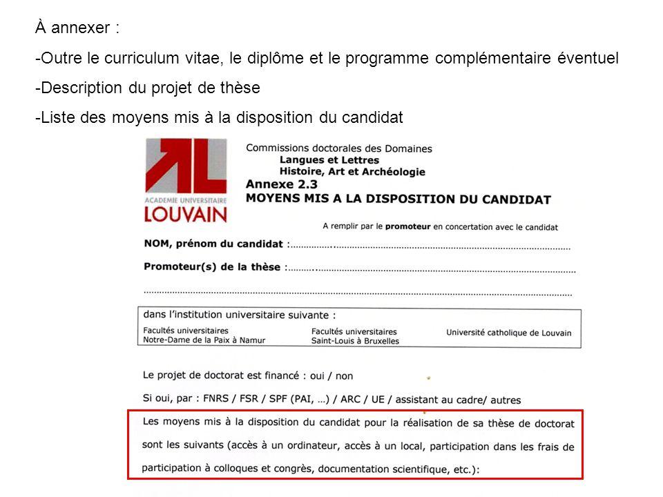 À annexer : Outre le curriculum vitae, le diplôme et le programme complémentaire éventuel. Description du projet de thèse.