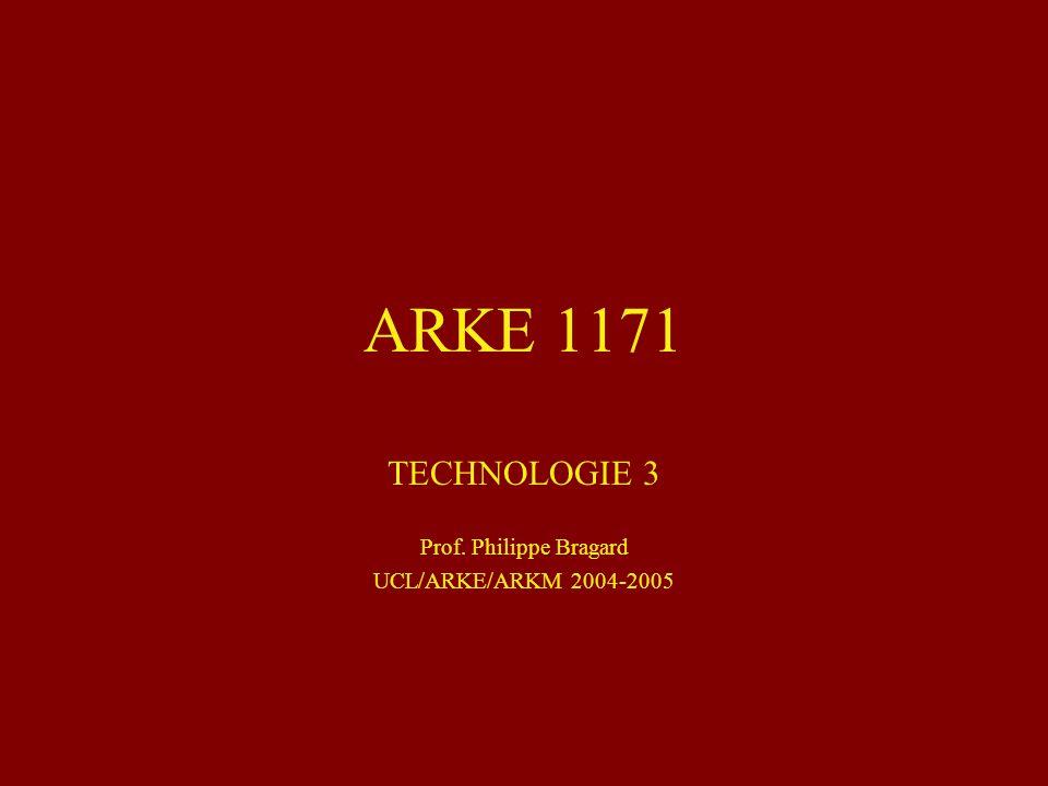 TECHNOLOGIE 3 Prof. Philippe Bragard UCL/ARKE/ARKM 2004-2005