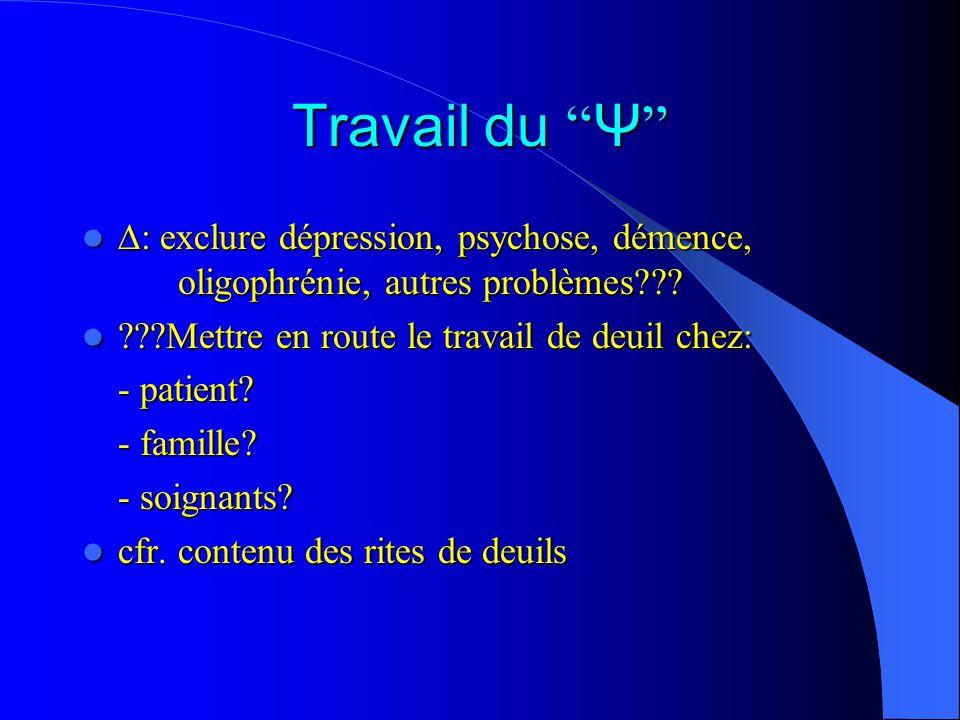 Travail du Ψ ∆: exclure dépression, psychose, démence, oligophrénie, autres problèmes Mettre en route le travail de deuil chez: