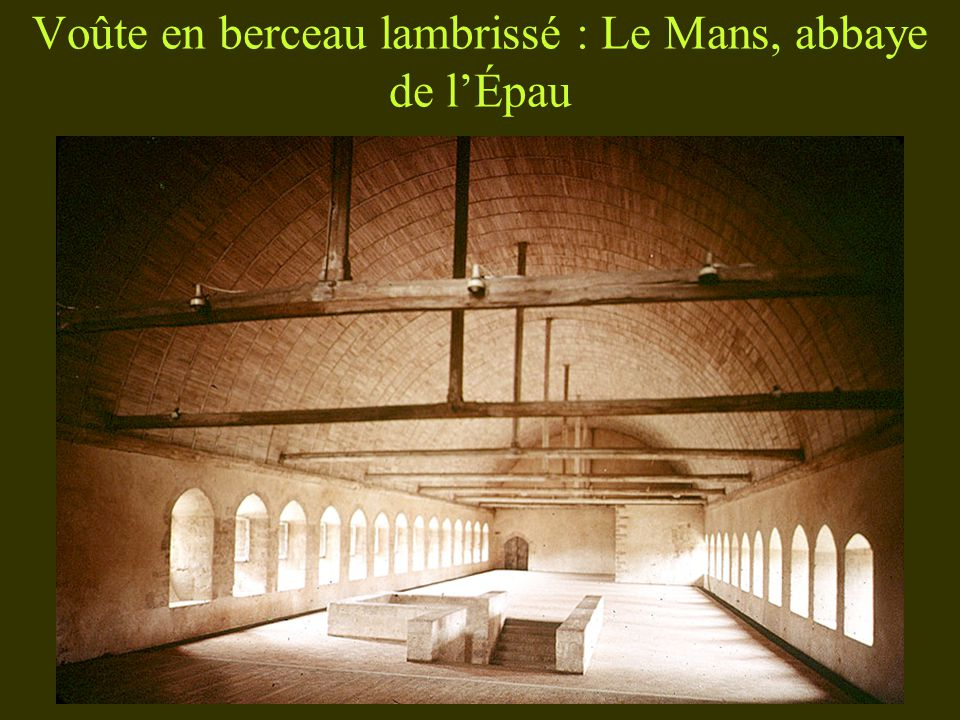 Voûte en berceau lambrissé : Le Mans, abbaye de l'Épau