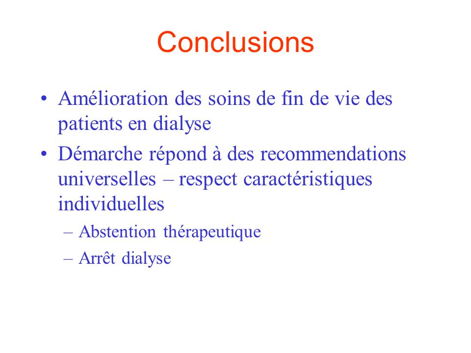 Conclusions Amélioration des soins de fin de vie des patients en dialyse.