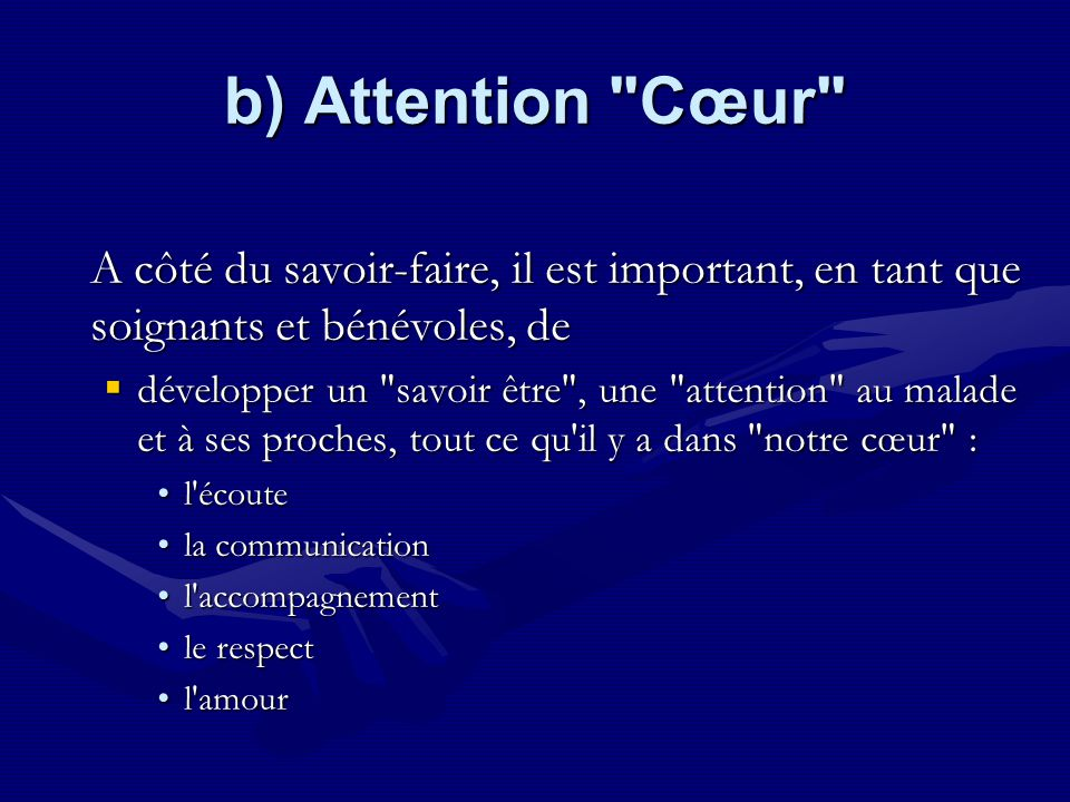 b) Attention Cœur A côté du savoir-faire, il est important, en tant que soignants et bénévoles, de.
