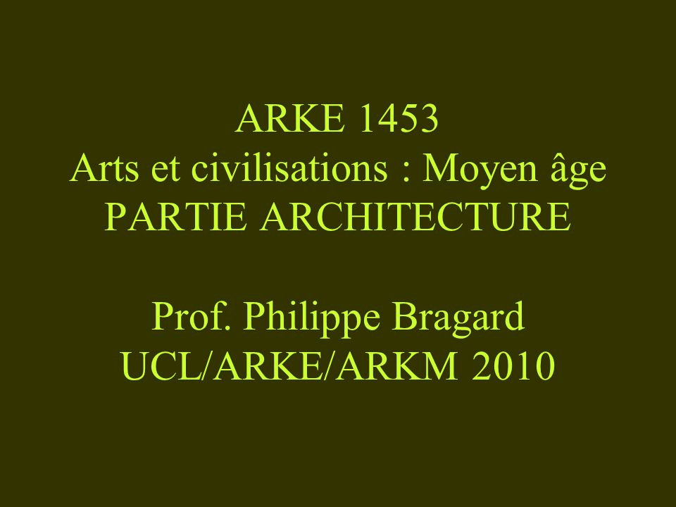 ARKE 1453 Arts et civilisations : Moyen âge PARTIE ARCHITECTURE Prof