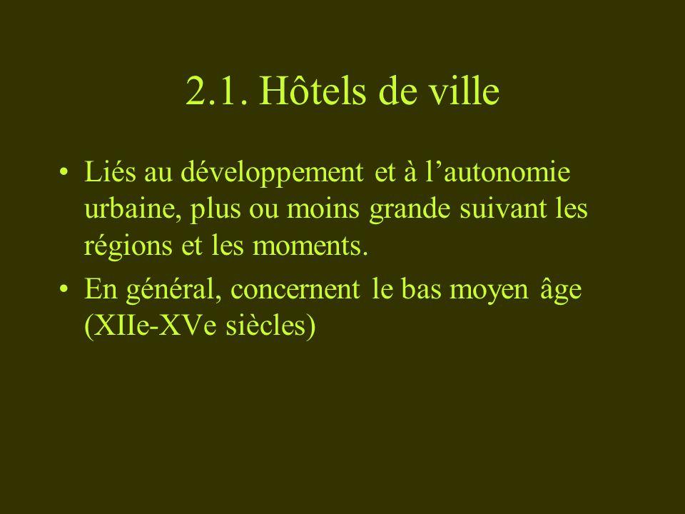 2.1. Hôtels de ville Liés au développement et à l'autonomie urbaine, plus ou moins grande suivant les régions et les moments.