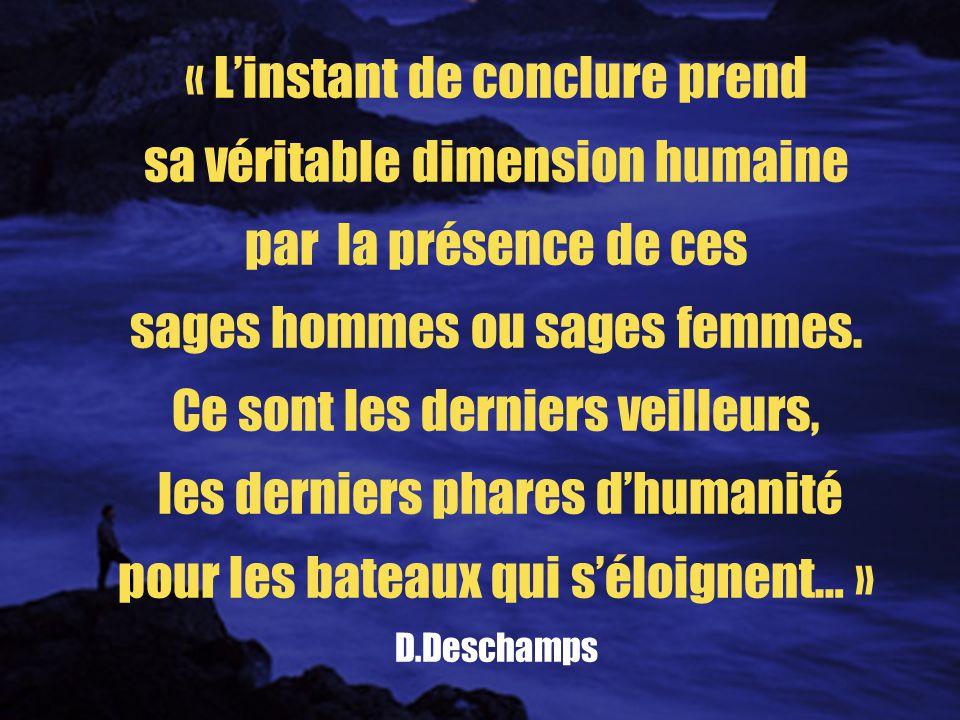 « L'instant de conclure prend sa véritable dimension humaine par la présence de ces sages hommes ou sages femmes.