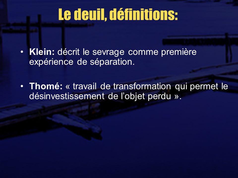 Le deuil, définitions: Klein: décrit le sevrage comme première expérience de séparation.