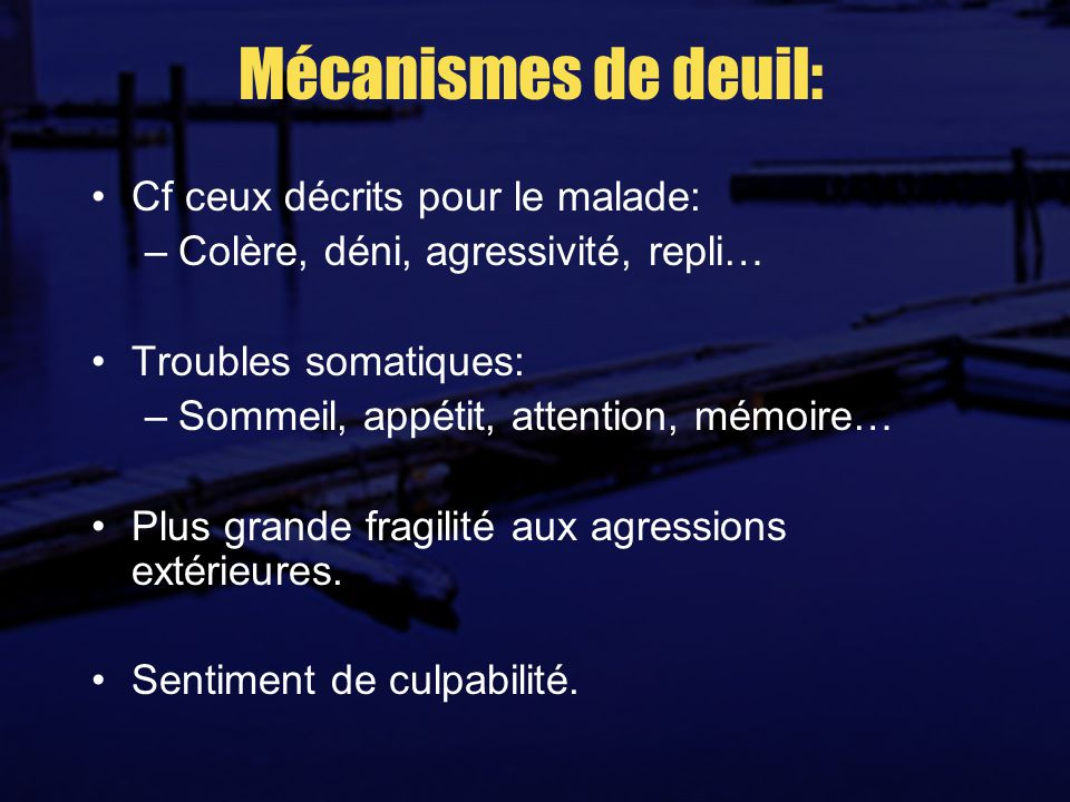 Mécanismes de deuil: Cf ceux décrits pour le malade: