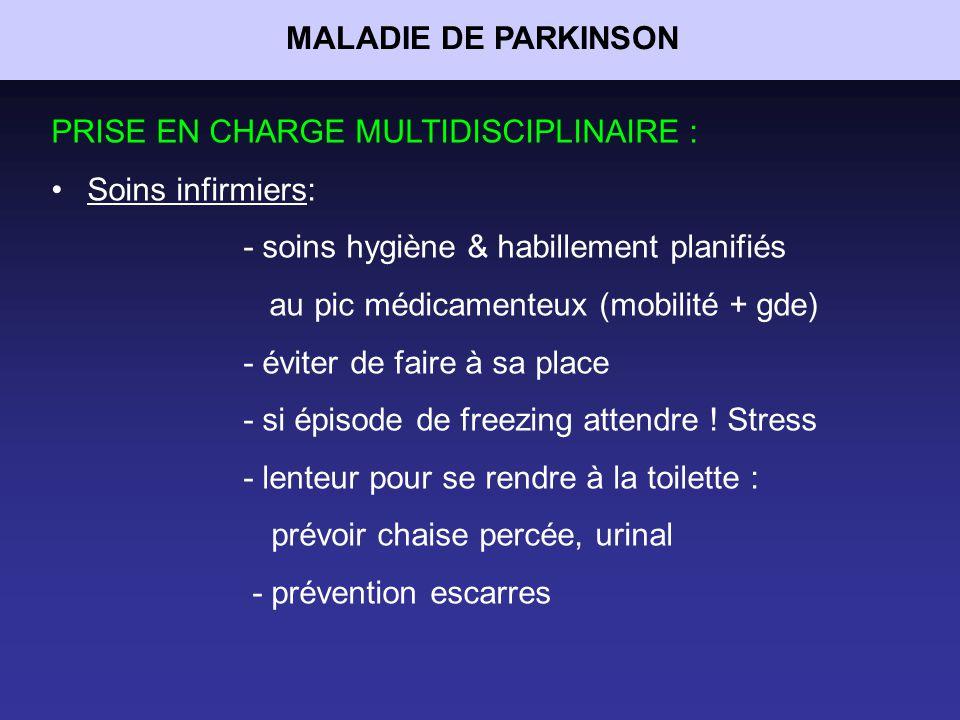 MALADIE DE PARKINSON PRISE EN CHARGE MULTIDISCIPLINAIRE : Soins infirmiers: - soins hygiène & habillement planifiés.